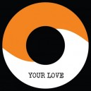 "Your love / riddim 7"" (Limited white label)"